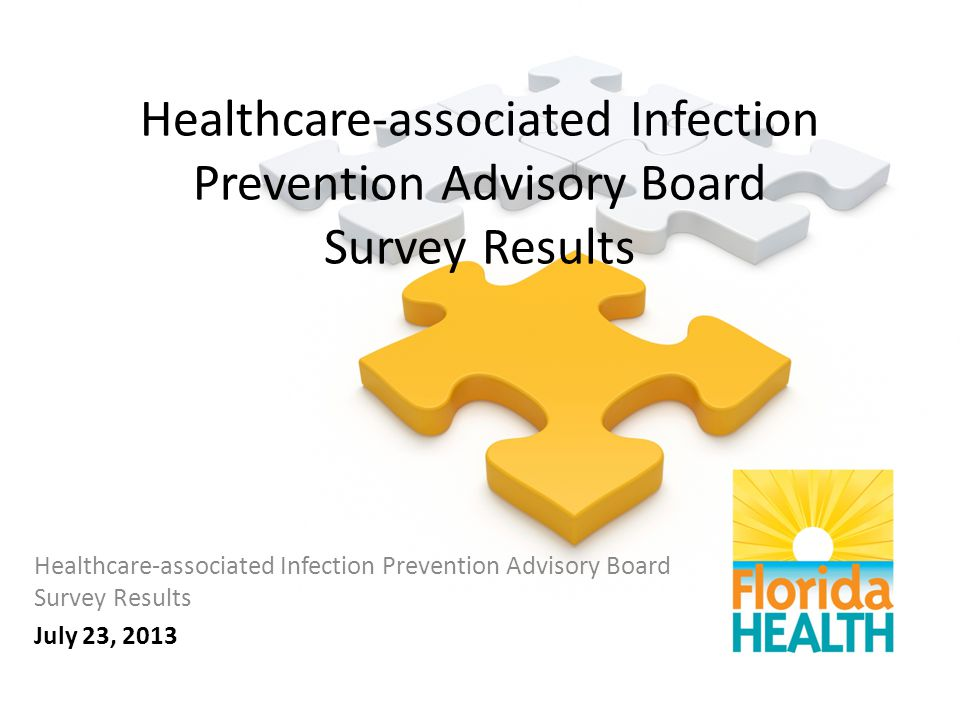 Healthcare-associated Infection Prevention Advisory Board Survey Results July 23, 2013