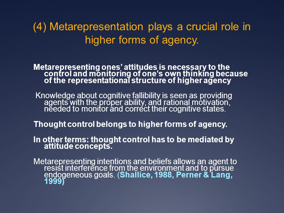(4) Metarepresentation plays a crucial role in higher forms of agency.