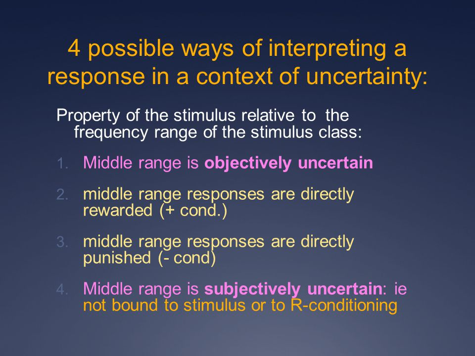 4 possible ways of interpreting a response in a context of uncertainty: Property of the stimulus relative to the frequency range of the stimulus class: 1.