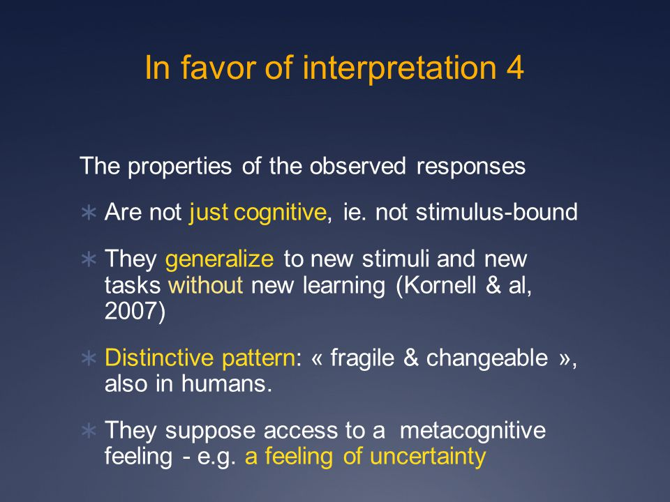 In favor of interpretation 4 The properties of the observed responses  Are not just cognitive, ie.