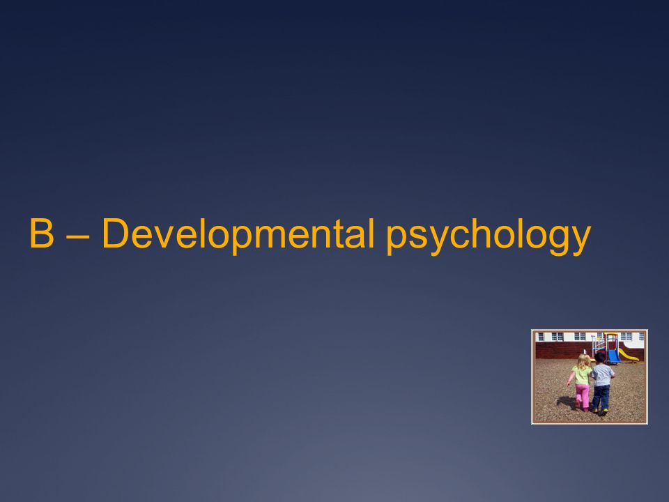 B – Developmental psychology