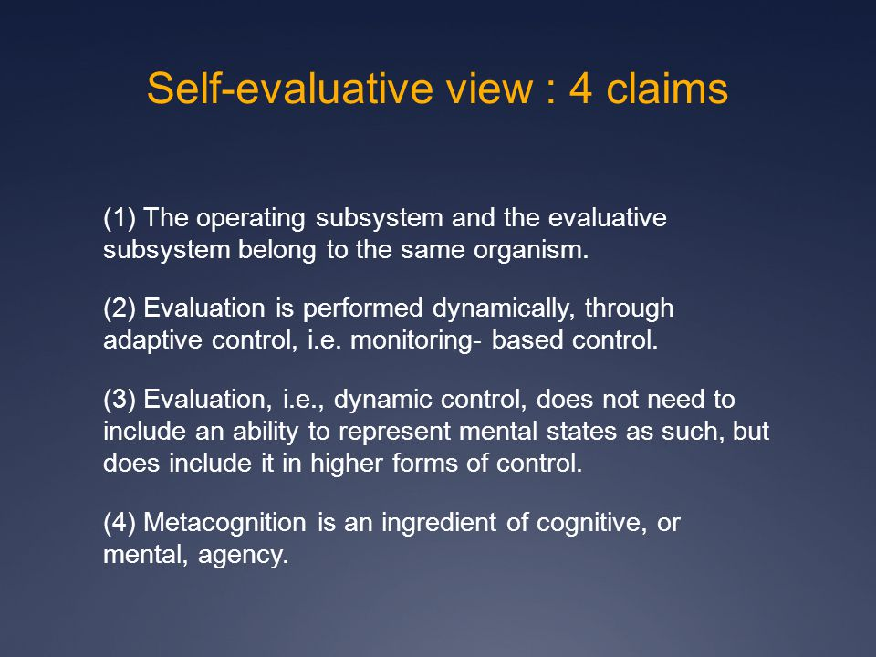Self-evaluative view : 4 claims (1) The operating subsystem and the evaluative subsystem belong to the same organism.