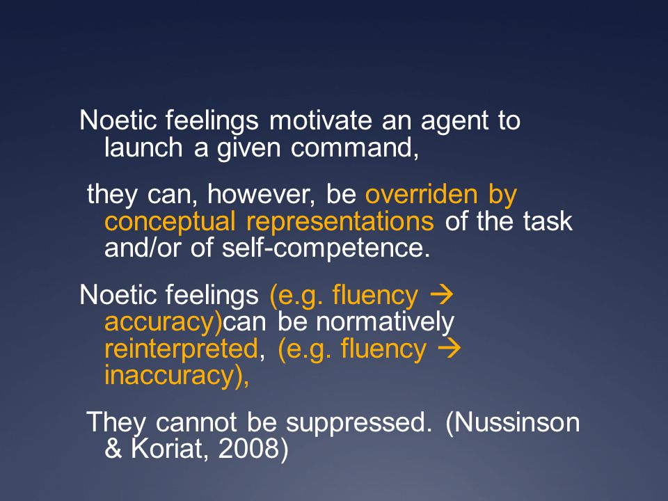 Noetic feelings motivate an agent to launch a given command, they can, however, be overriden by conceptual representations of the task and/or of self-competence.