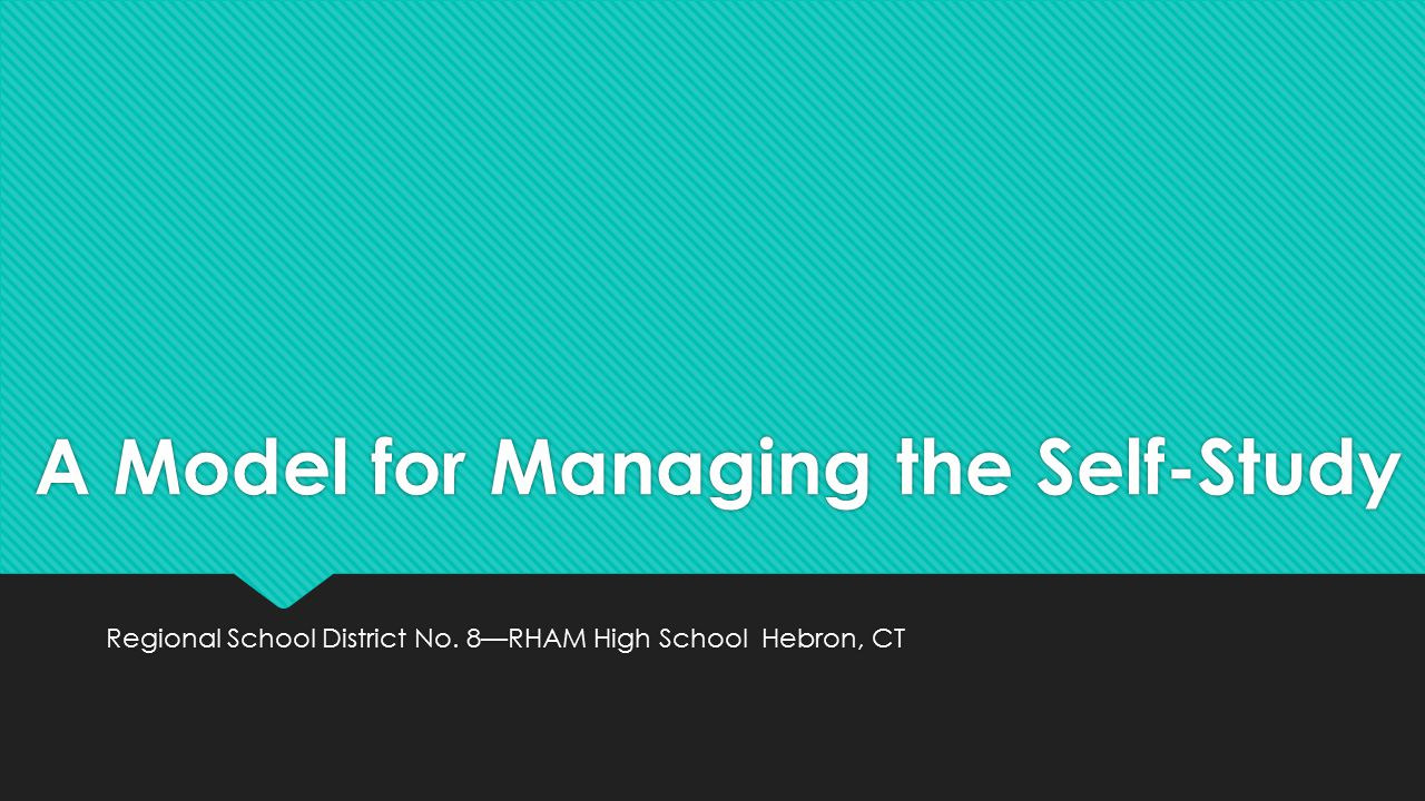 A Model for Managing the Self-Study Regional School District No. 8—RHAM High School Hebron, CT