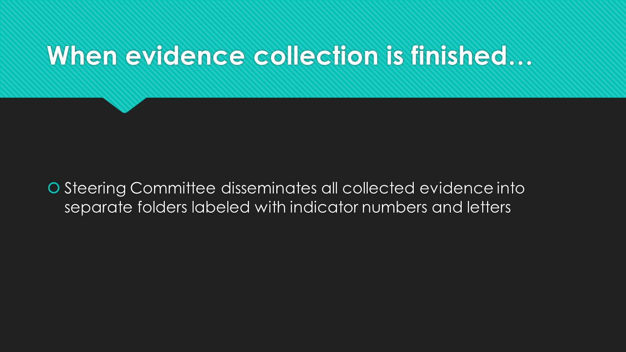 When evidence collection is finished…  Steering Committee disseminates all collected evidence into separate folders labeled with indicator numbers an