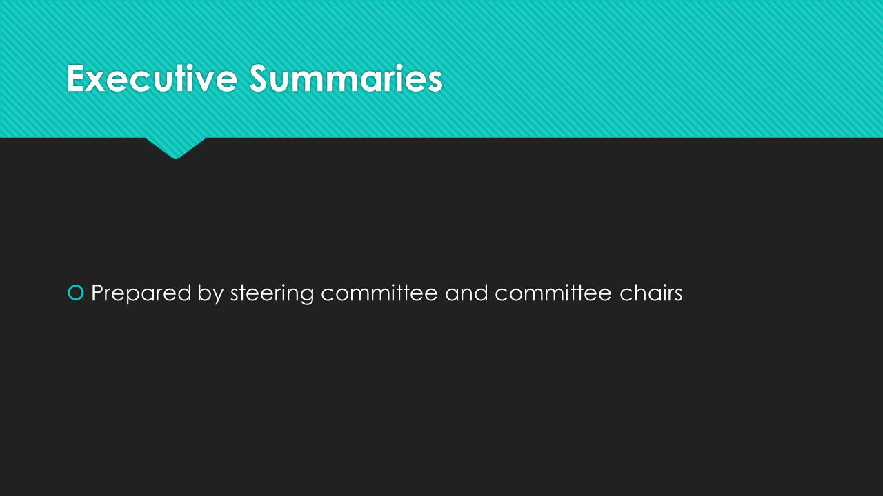 Executive Summaries  Prepared by steering committee and committee chairs