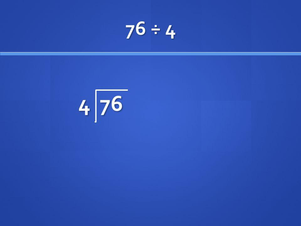 76 ÷ 4 4 76