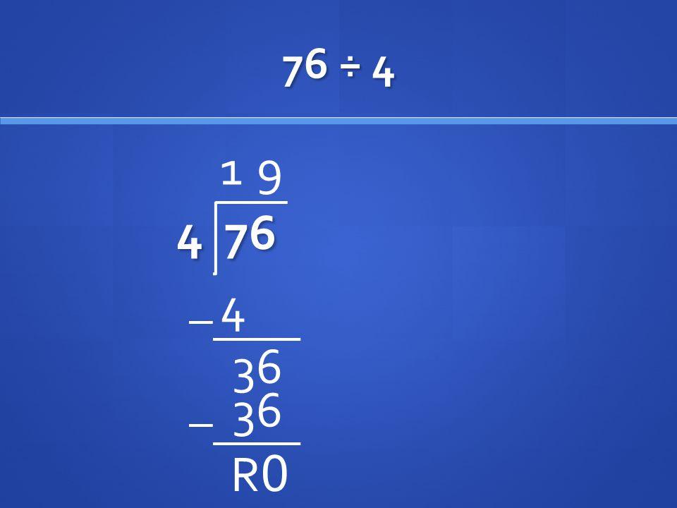 76 ÷ 4 4 76 4 1 36 9 R0R0