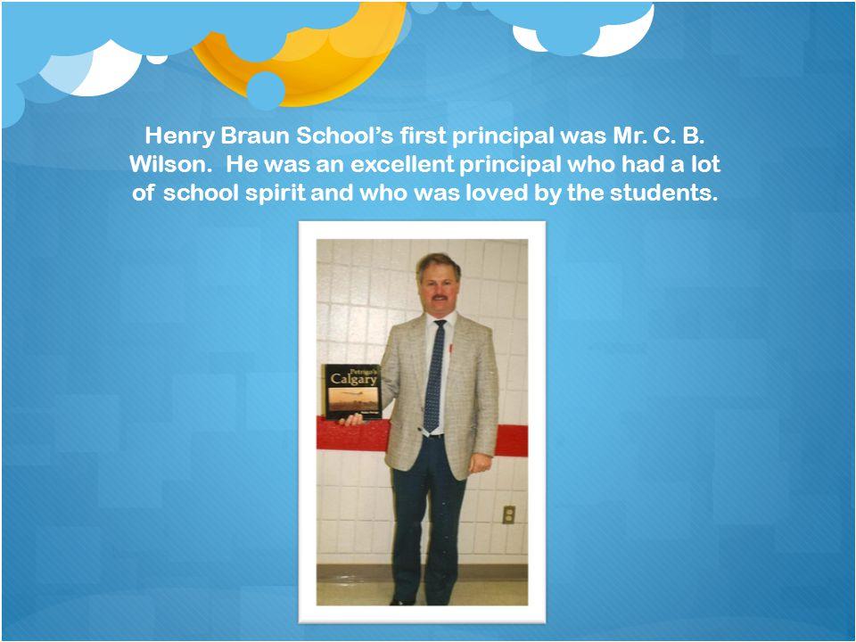 Henry Braun School's first principal was Mr. C. B.