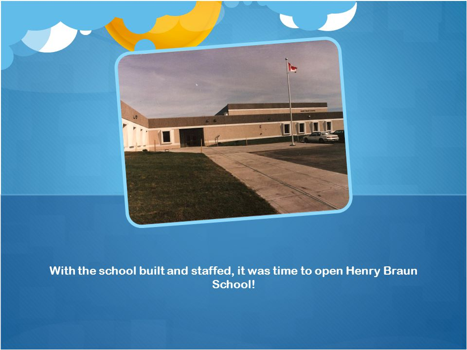 With the school built and staffed, it was time to open Henry Braun School!