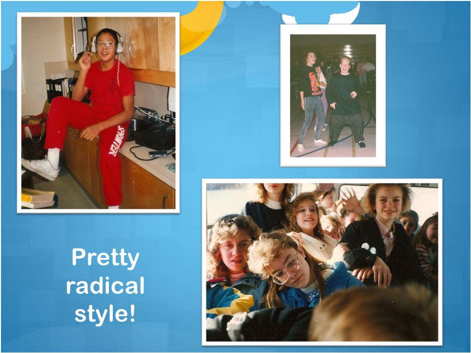 Pretty radical style!