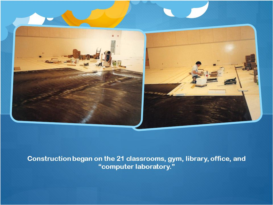 Construction began on the 21 classrooms, gym, library, office, and computer laboratory.