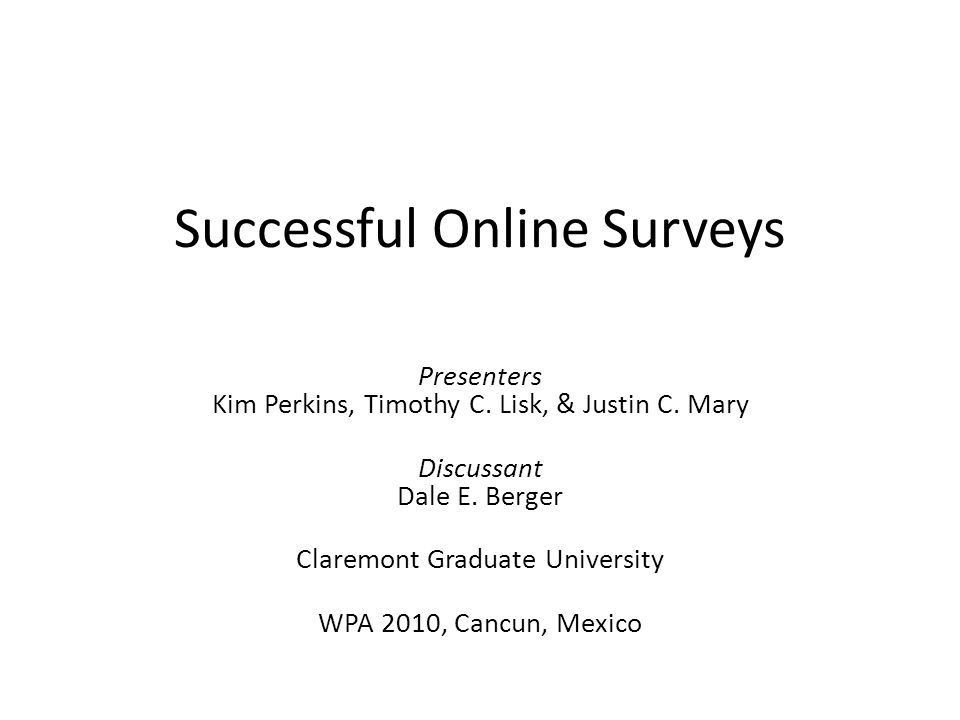 Successful Online Surveys Presenters Kim Perkins, Timothy C.