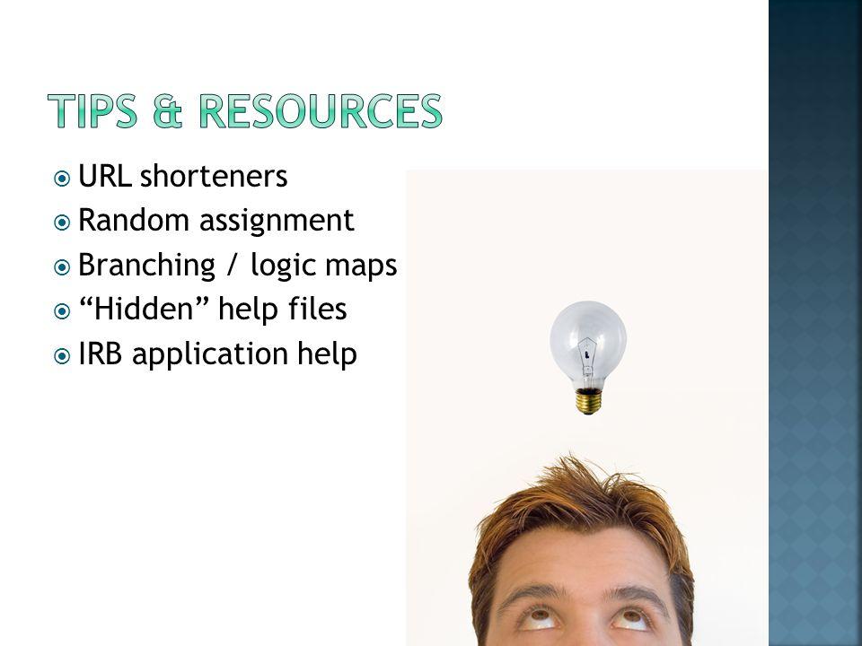  URL shorteners  Random assignment  Branching / logic maps  Hidden help files  IRB application help