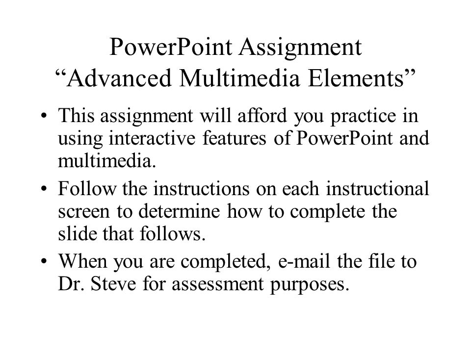 PowerPoint Assignment Advanced Multimedia Elements This assignment will afford you practice in using interactive features of PowerPoint and multimedia.