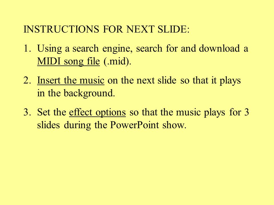 INSTRUCTIONS FOR NEXT SLIDE: 1.Using a search engine, search for and download a MIDI song file (.mid).