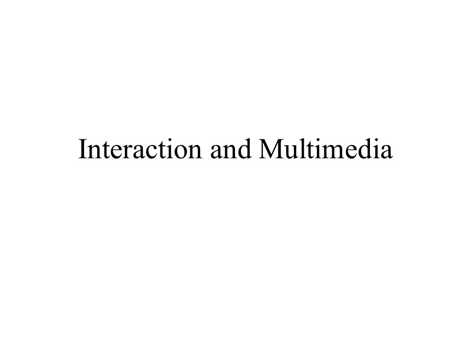 Interaction and Multimedia