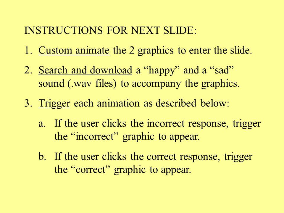 INSTRUCTIONS FOR NEXT SLIDE: 1.Custom animate the 2 graphics to enter the slide.