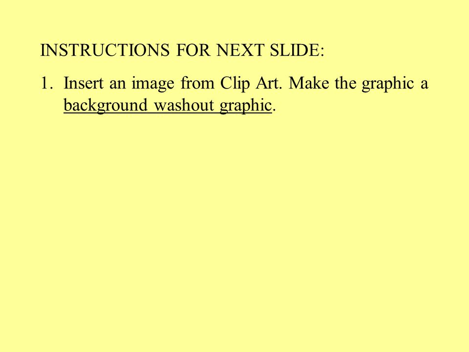 INSTRUCTIONS FOR NEXT SLIDE: 1.Insert an image from Clip Art.