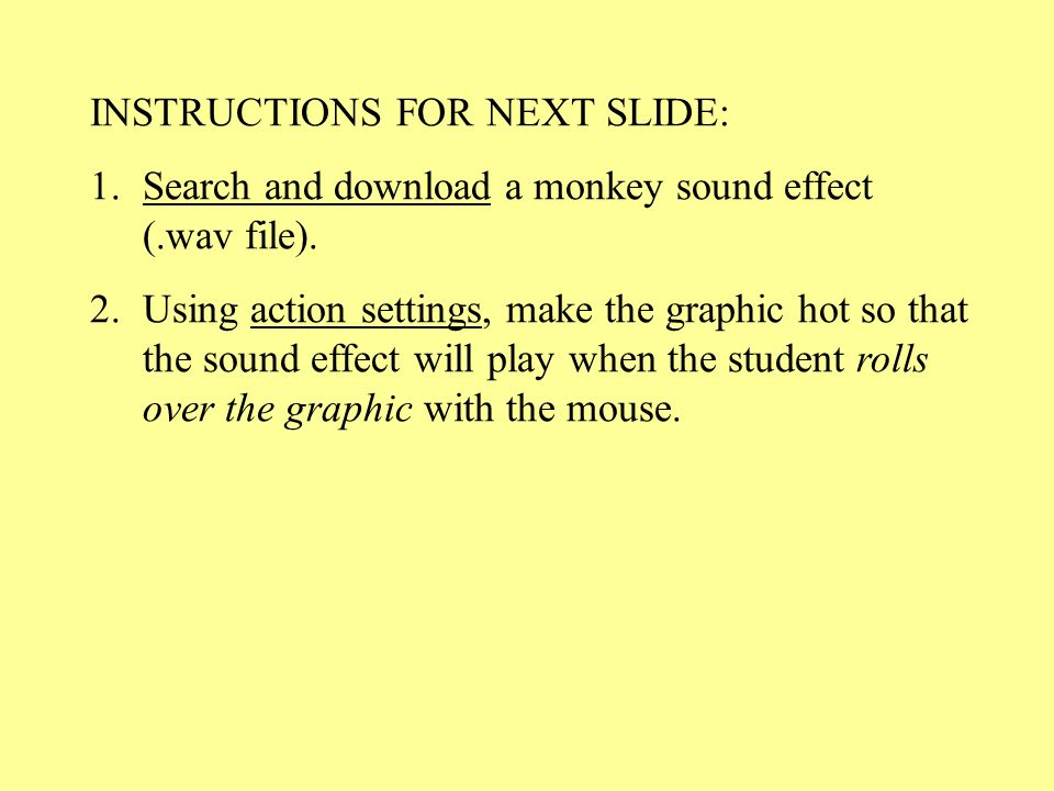 INSTRUCTIONS FOR NEXT SLIDE: 1.Search and download a monkey sound effect (.wav file).