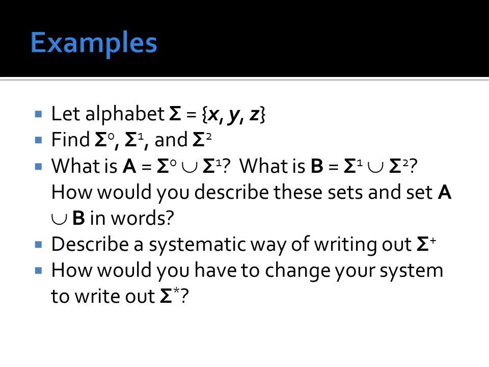  Let alphabet Σ = {x, y, z}  Find Σ 0, Σ 1, and Σ 2  What is A = Σ 0  Σ 1 .