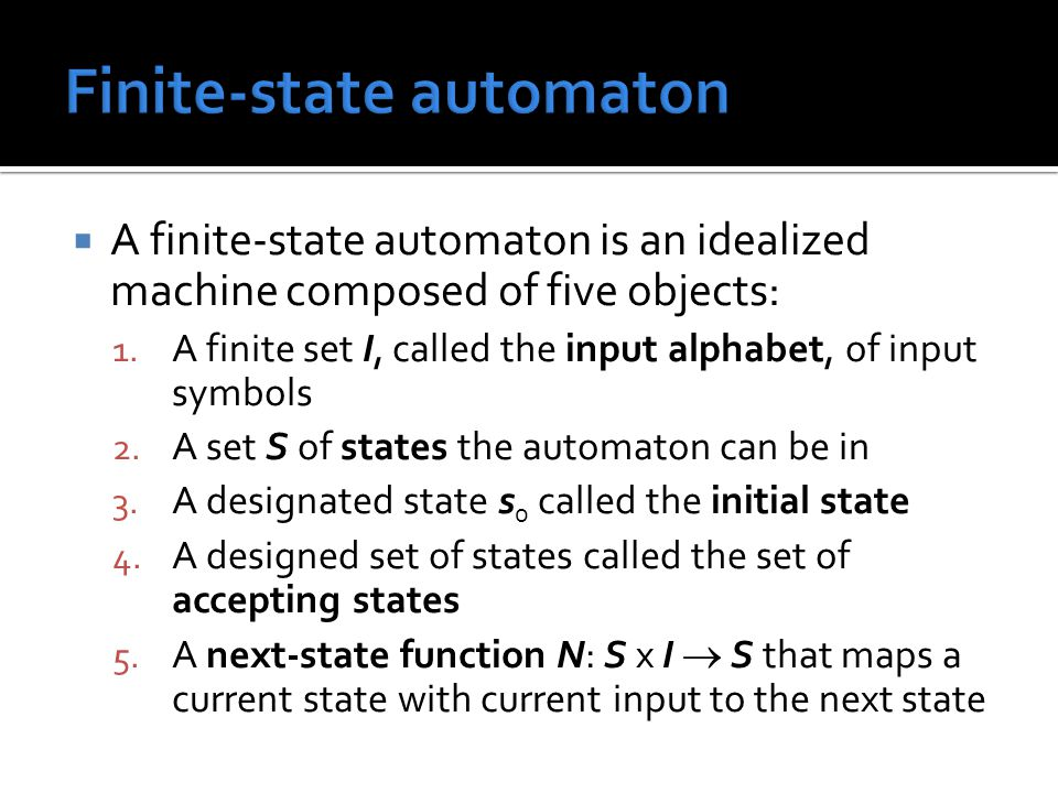  A finite-state automaton is an idealized machine composed of five objects: 1.