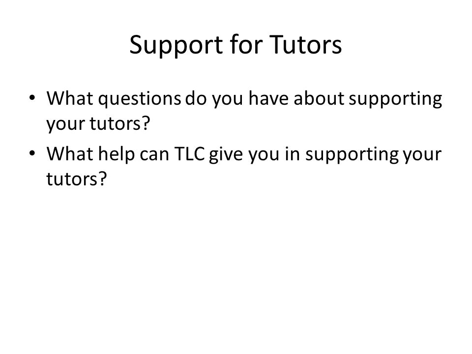 Support for Tutors What questions do you have about supporting your tutors.