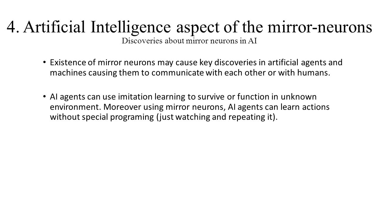 4. Artificial Intelligence aspect of the mirror-neurons Discoveries about mirror neurons in AI Existence of mirror neurons may cause key discoveries i