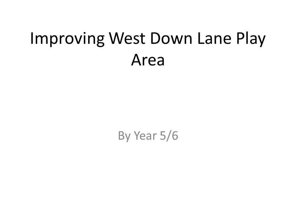 Improving West Down Lane Play Area By Year 5/6