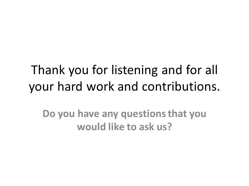 Thank you for listening and for all your hard work and contributions.