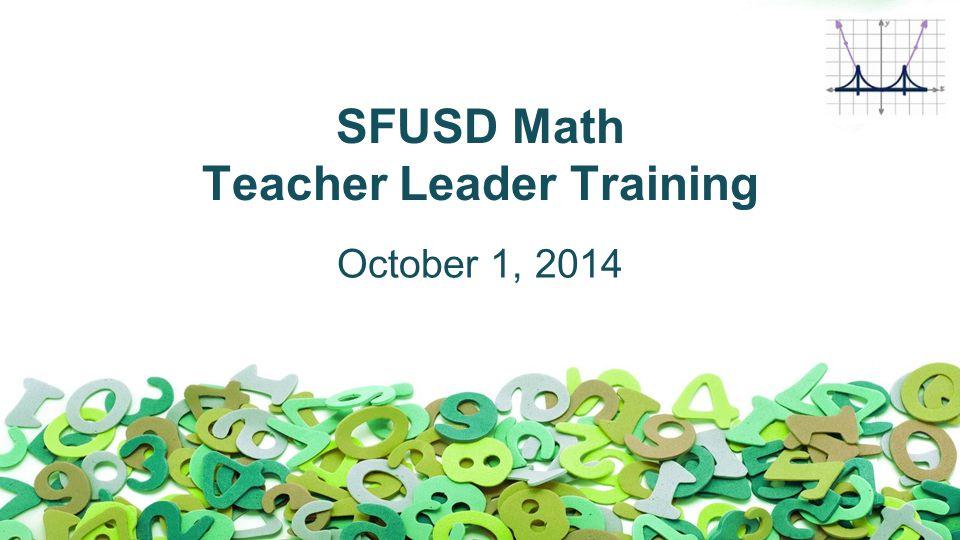 SFUSD Math Teacher Leader Training October 1, 2014
