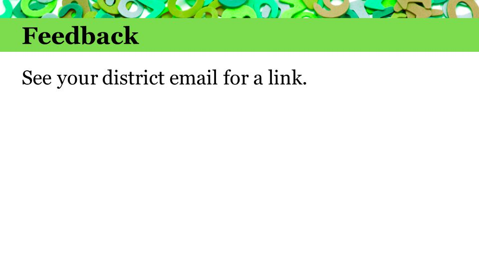 Feedback See your district email for a link.