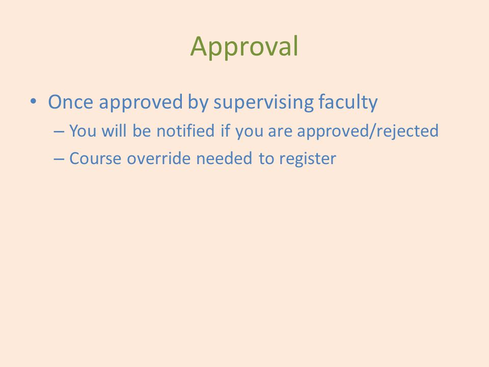 Approval Once approved by supervising faculty – You will be notified if you are approved/rejected – Course override needed to register