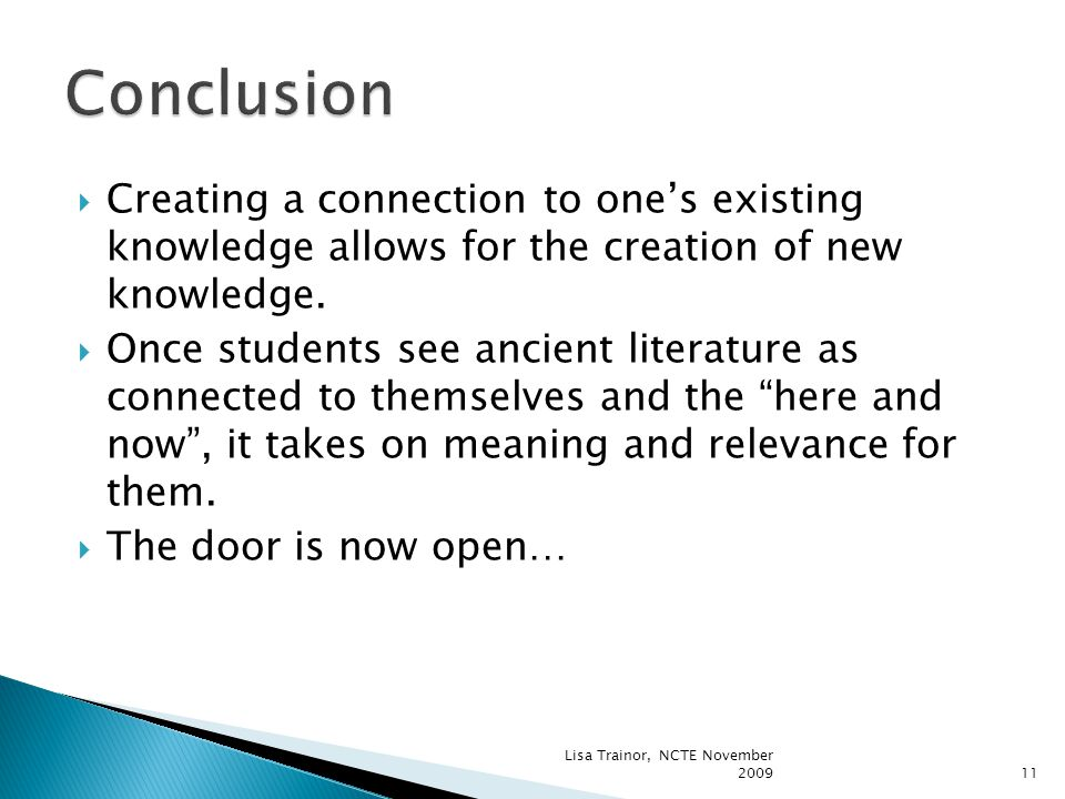 Creating a connection to one's existing knowledge allows for the creation of new knowledge.  Once students see ancient literature as connected to t