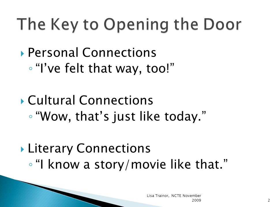 " Personal Connections ◦ ""I've felt that way, too!""  Cultural Connections ◦ ""Wow, that's just like today.""  Literary Connections ◦ ""I know a story/m"