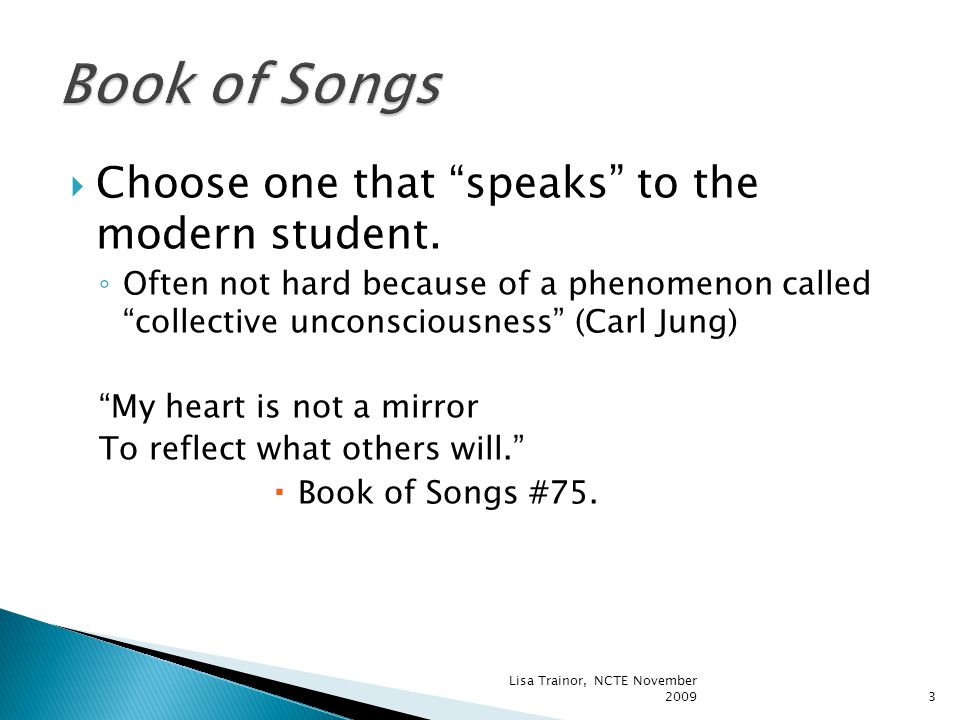  Next, relate to a common experience in society and other literature  Book of Songs #24 I Beg of You, Zhong Zi ◦ Voices of young love ◦ Romeo and Juliet Bring in the specifics of the traits, structure and conventions.