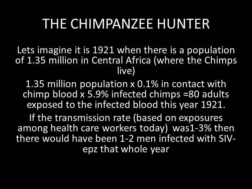 THE CHIMPANZEE HUNTER Lets imagine it is 1921 when there is a population of 1.35 million in Central Africa (where the Chimps live) 1.35 million popula