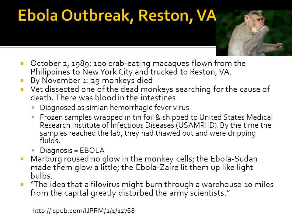  November 28, 1989: 6 weeks after monkeys began dying in Reston, USAMRIID verified the Ebola finding.