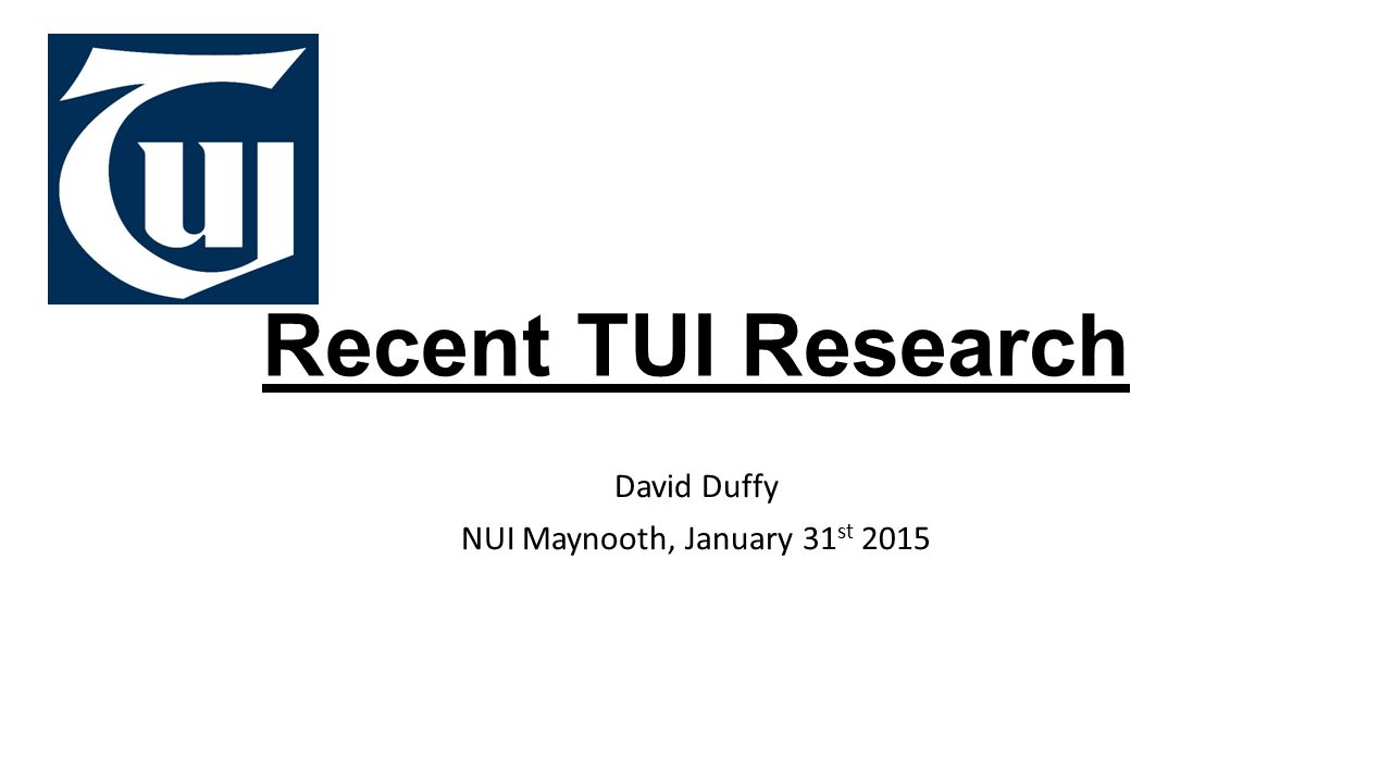 Recent TUI Research David Duffy NUI Maynooth, January 31 st 2015