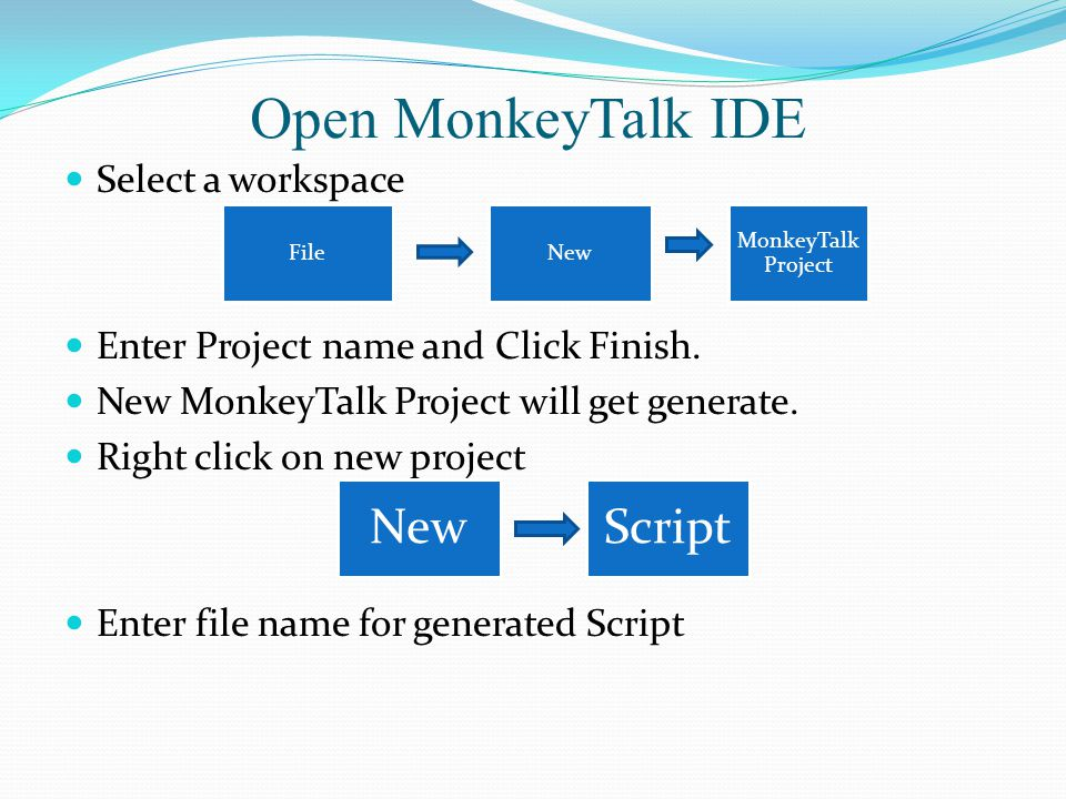 Open MonkeyTalk IDE Select a workspace Enter Project name and Click Finish.