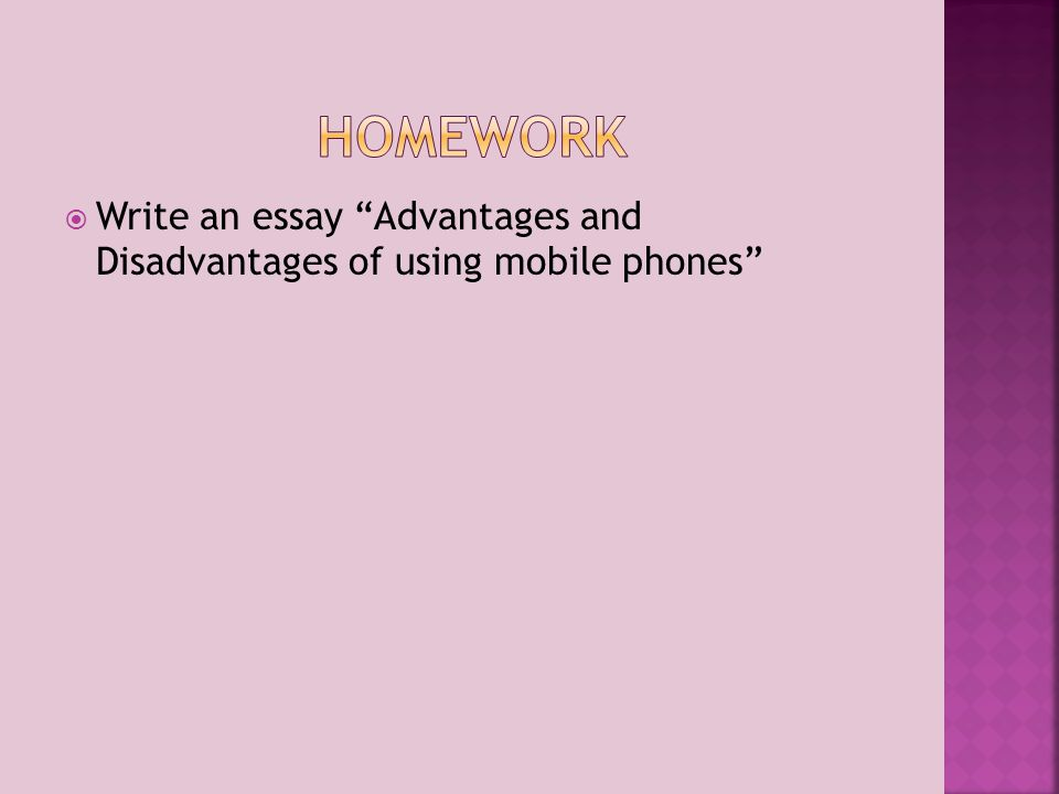  Write an essay Advantages and Disadvantages of using mobile phones