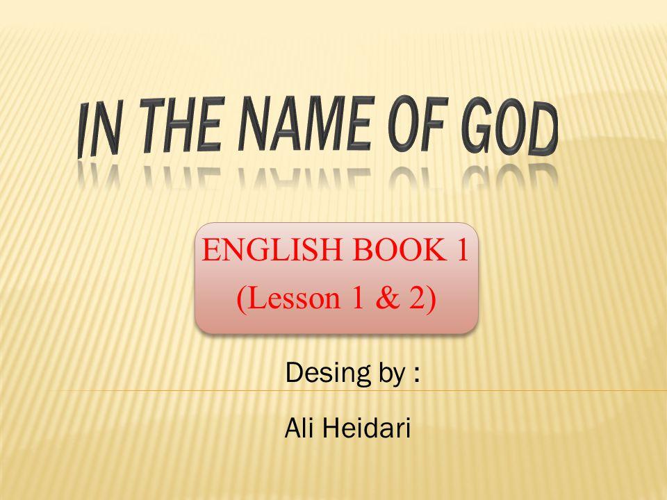 ENGLISH BOOK 1 (Lesson 1 & 2) Desing by : Ali Heidari