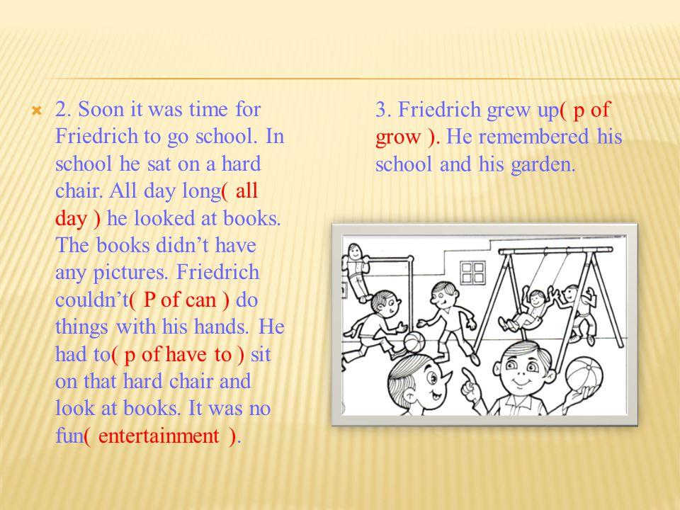 22.Soon it was time for Friedrich to go school.
