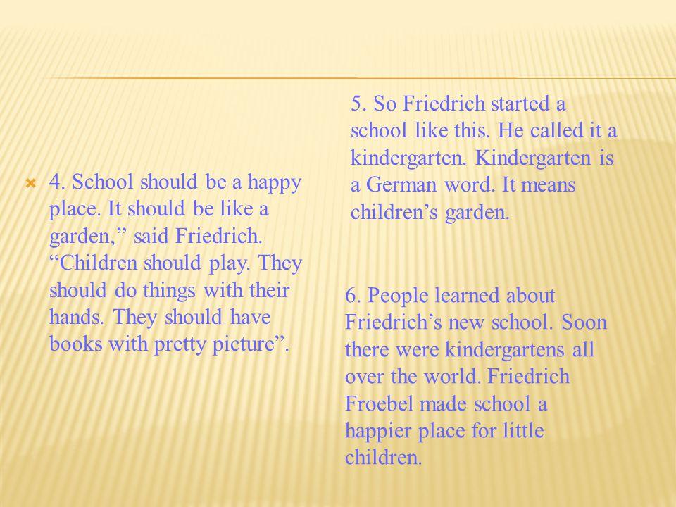  4.School should be a happy place. It should be like a garden' said Friedrich.