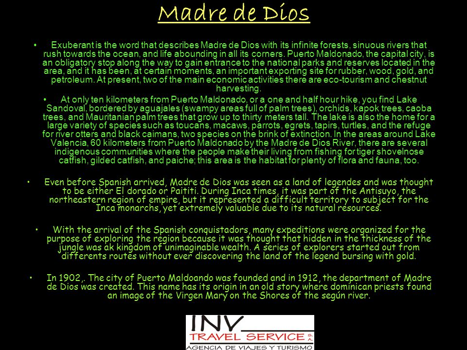 Madre de Dios Exuberant is the word that describes Madre de Dios with its infinite forests, sinuous rivers that rush towards the ocean, and life abounding in all its corners.
