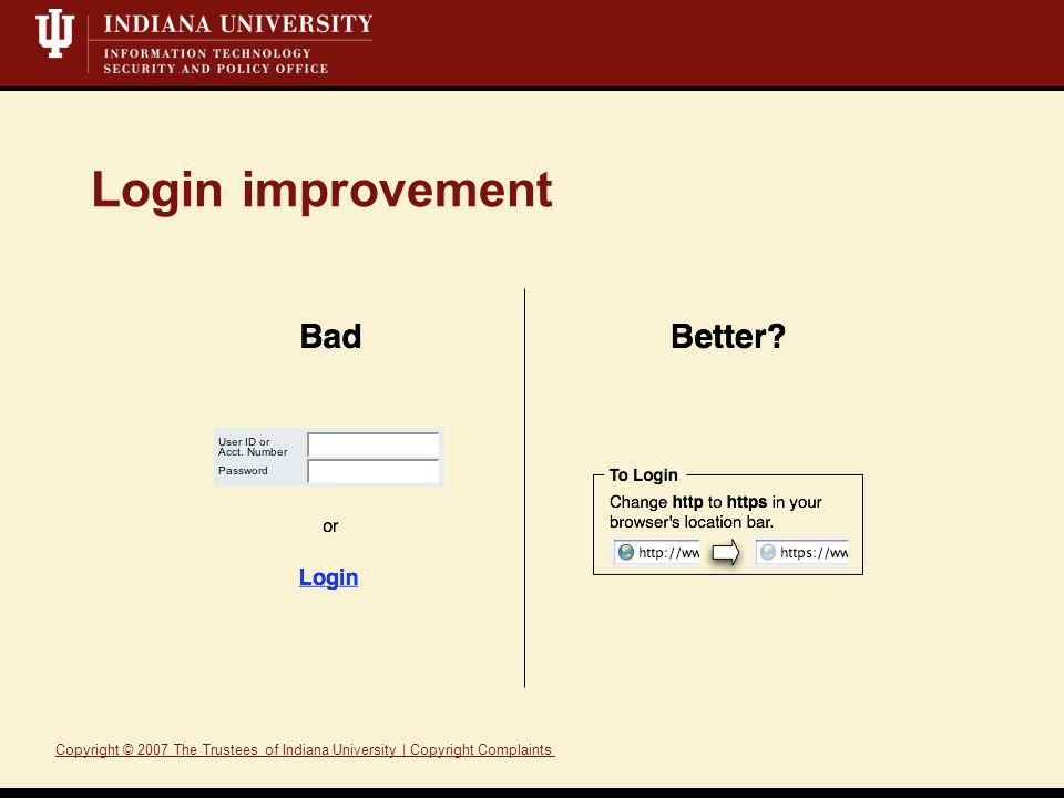 Login improvement Copyright © 2007 The Trustees of Indiana University | Copyright ComplaintsTrusteesIndiana UniversityCopyright Complaints