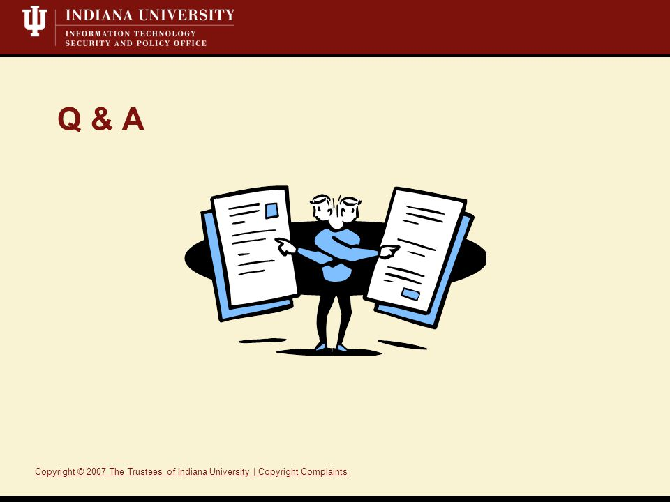 Q & A Copyright © 2007 The Trustees of Indiana University | Copyright ComplaintsTrusteesIndiana UniversityCopyright Complaints