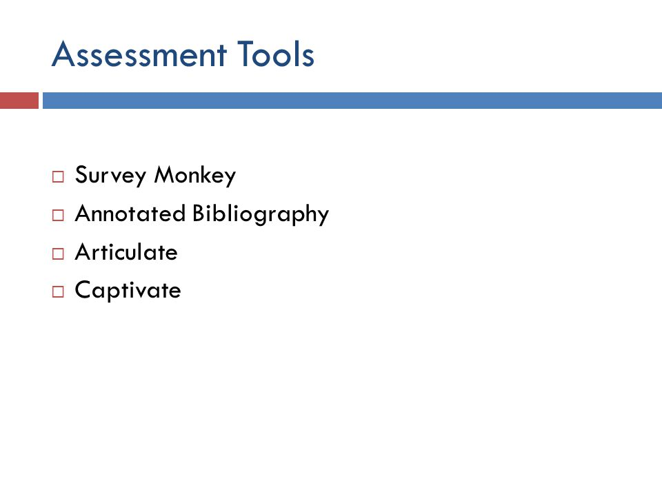 Assessment Tools  Survey Monkey  Annotated Bibliography  Articulate  Captivate