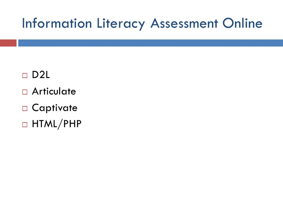 Information Literacy Assessment Online  D2L  Articulate  Captivate  HTML/PHP
