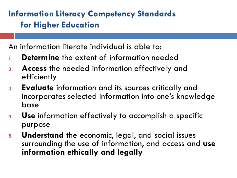 Information Literacy Competency Standards for Higher Education Application Competency Standard Three: The information literate student evaluates information and its sources critically and incorporates selected information into his or her knowledge base and value system.